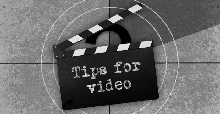 Tips for Video